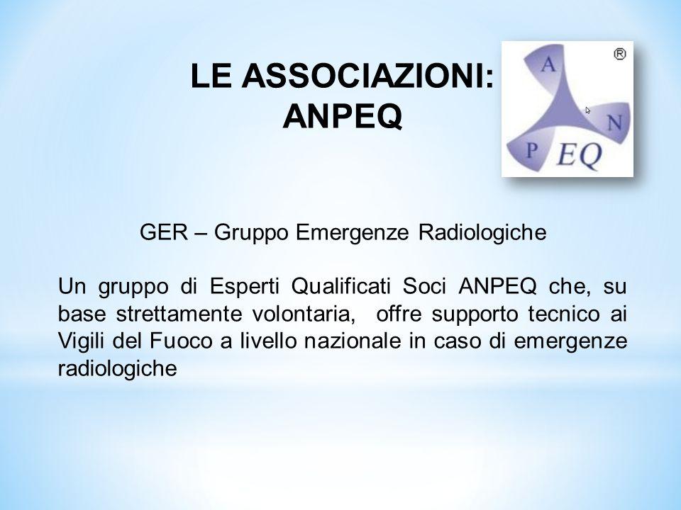 LE ASSOCIAZIONI: ANPEQ GER – Gruppo Emergenze Radiologiche Un gruppo di Esperti Qualificati Soci ANPEQ che, su base strettamente volontaria, offre sup