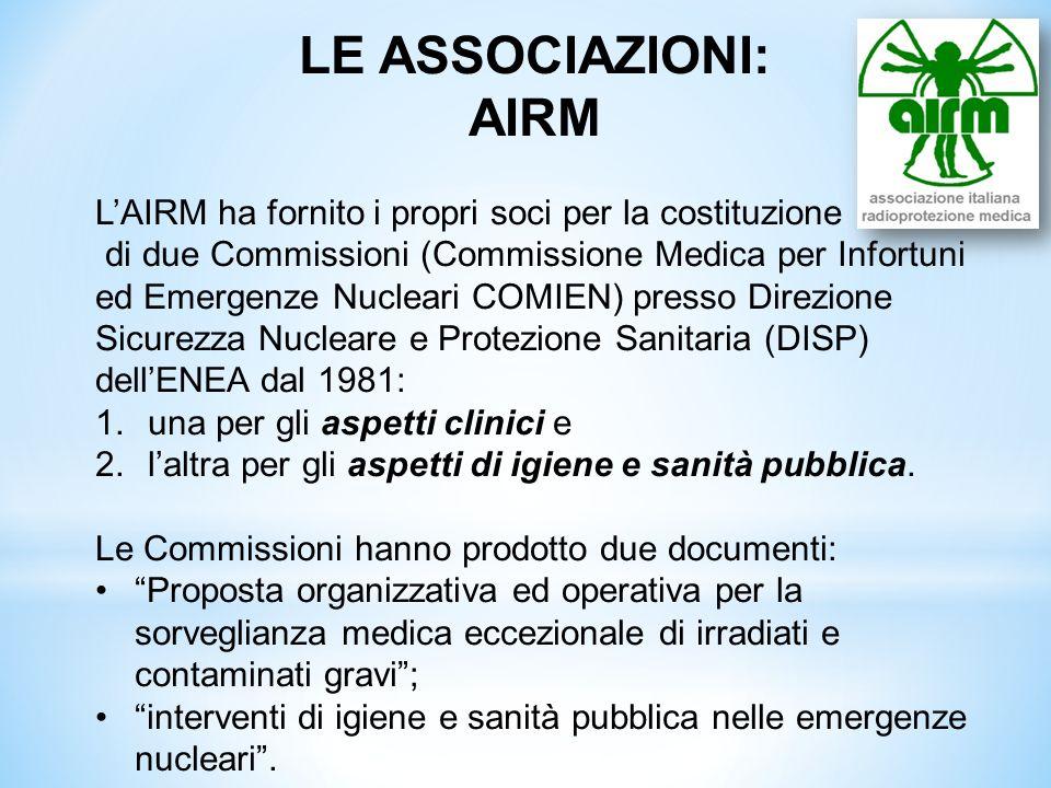 LE ASSOCIAZIONI: AIRM LAIRM ha fornito i propri soci per la costituzione di due Commissioni (Commissione Medica per Infortuni ed Emergenze Nucleari CO