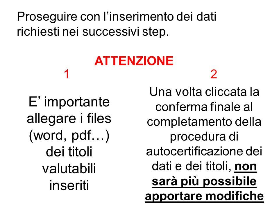 Proseguire con linserimento dei dati richiesti nei successivi step. ATTENZIONE E importante allegare i files (word, pdf…) dei titoli valutabili inseri