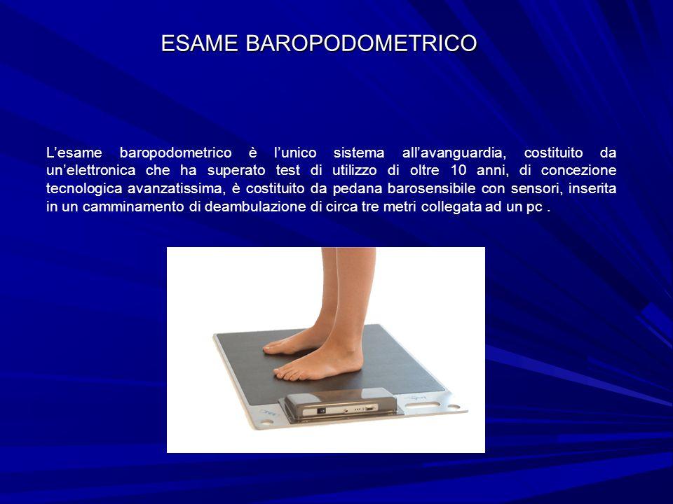 ESAME BAROPODOMETRICO Lesame baropodometrico è lunico sistema allavanguardia, costituito da unelettronica che ha superato test di utilizzo di oltre 10