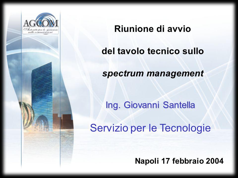 Riunione di avvio del tavolo tecnico sullo spectrum management Napoli 17 febbraio 2004 Ing.