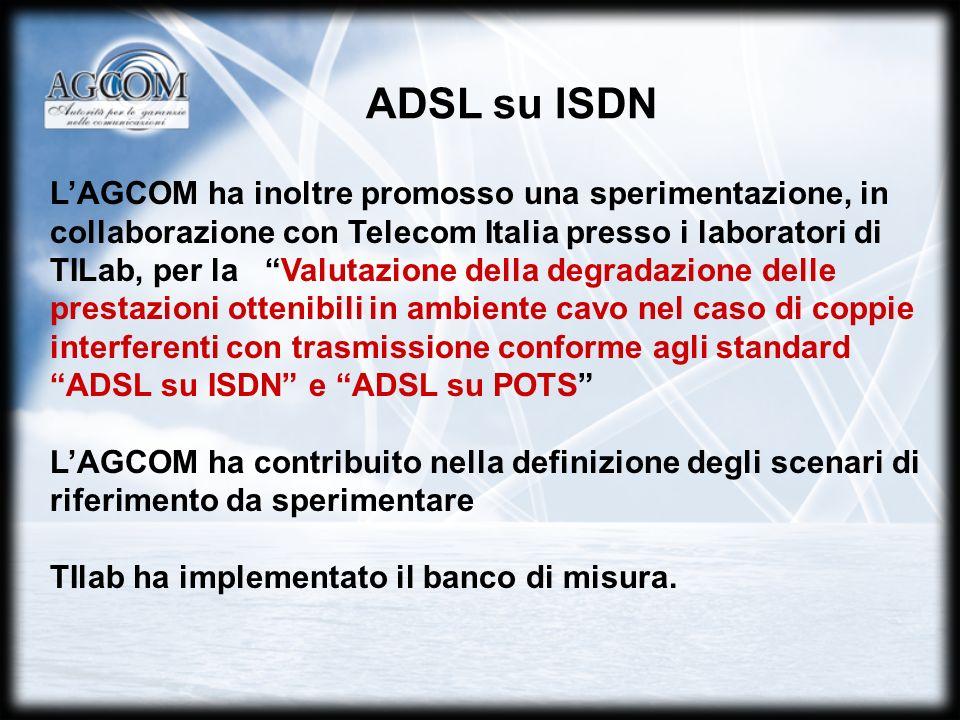 LAGCOM ha inoltre promosso una sperimentazione, in collaborazione con Telecom Italia presso i laboratori di TILab, per la Valutazione della degradazione delle prestazioni ottenibili in ambiente cavo nel caso di coppie interferenti con trasmissione conforme agli standard ADSL su ISDN e ADSL su POTS LAGCOM ha contribuito nella definizione degli scenari di riferimento da sperimentare TIlab ha implementato il banco di misura.