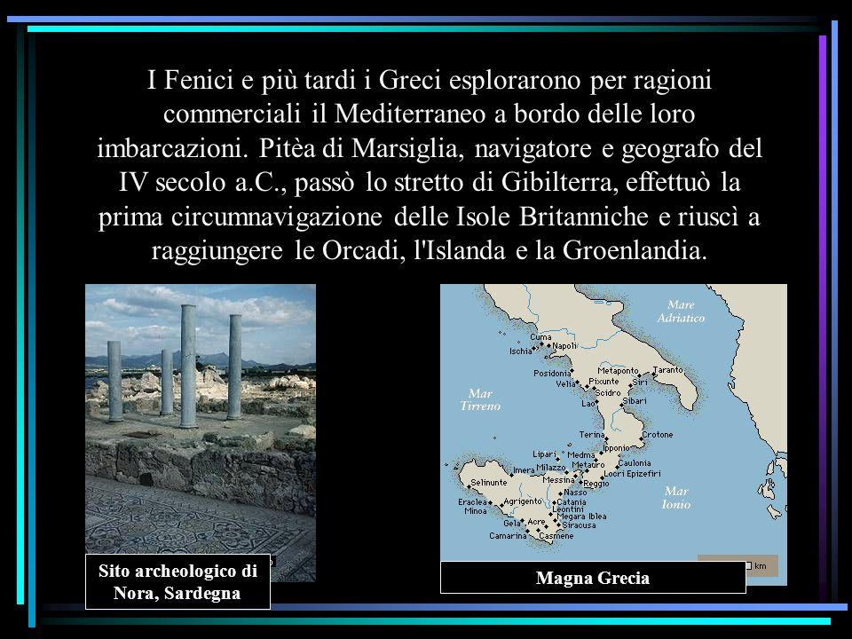 I Fenici e più tardi i Greci esplorarono per ragioni commerciali il Mediterraneo a bordo delle loro imbarcazioni. Pitèa di Marsiglia, navigatore e geo