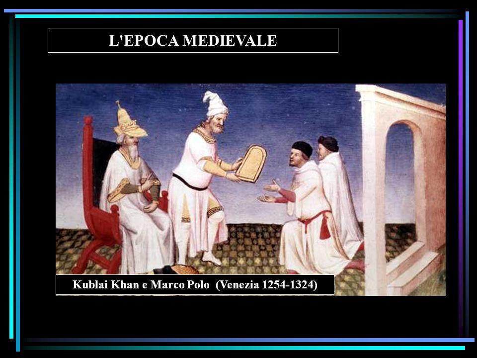 Kublai Khan e Marco Polo (Venezia 1254-1324) L'EPOCA MEDIEVALE