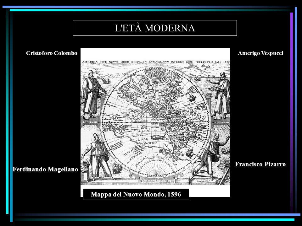 L'ETÀ MODERNA Mappa del Nuovo Mondo, 1596 Cristoforo ColomboAmerigo Vespucci Francisco Pizarro Ferdinando Magellano