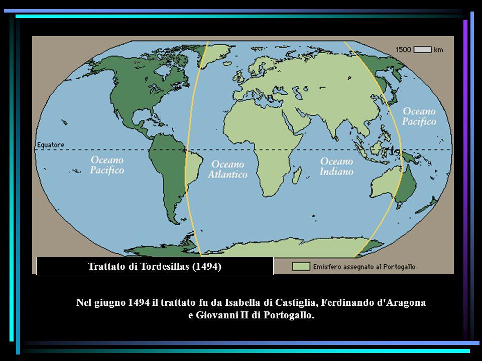 Trattato di Tordesillas (1494) Nel giugno 1494 il trattato fu da Isabella di Castiglia, Ferdinando d'Aragona e Giovanni II di Portogallo.