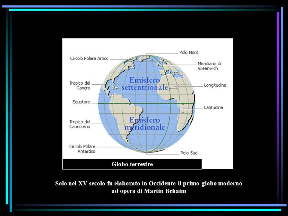 Globo terrestre Solo nel XV secolo fu elaborato in Occidente il primo globo moderno ad opera di Martin Behaim
