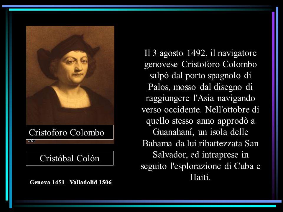 Il 3 agosto 1492, il navigatore genovese Cristoforo Colombo salpò dal porto spagnolo di Palos, mosso dal disegno di raggiungere l'Asia navigando verso