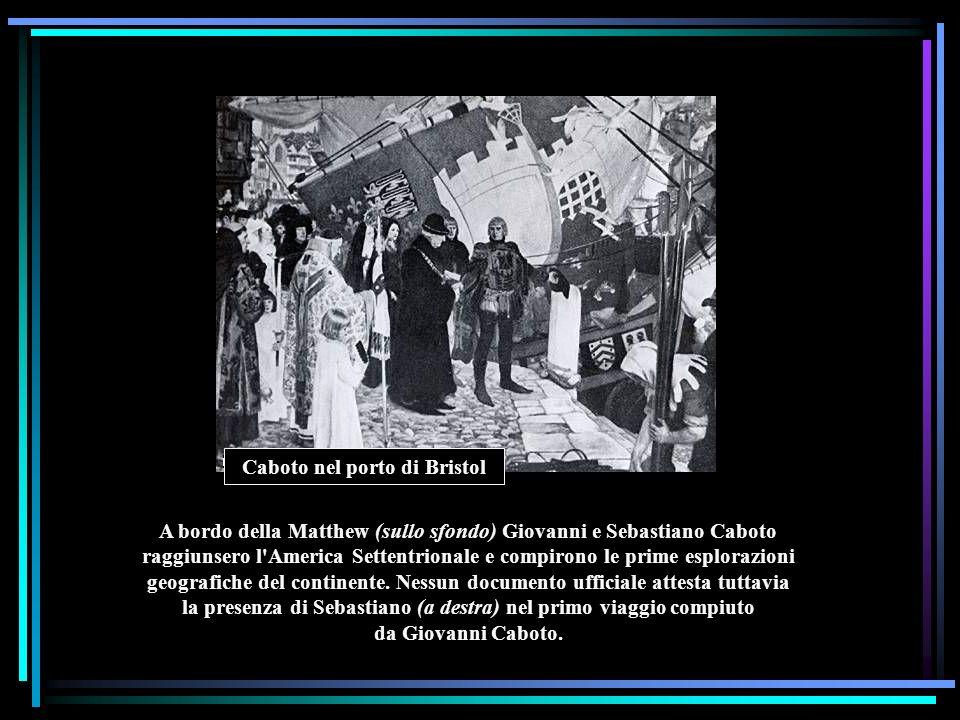 A bordo della Matthew (sullo sfondo) Giovanni e Sebastiano Caboto raggiunsero l'America Settentrionale e compirono le prime esplorazioni geografiche d