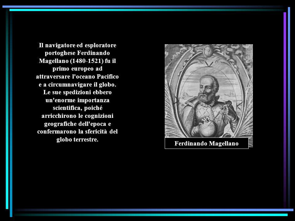Il navigatore ed esploratore portoghese Ferdinando Magellano (1480-1521) fu il primo europeo ad attraversare l'oceano Pacifico e a circumnavigare il g