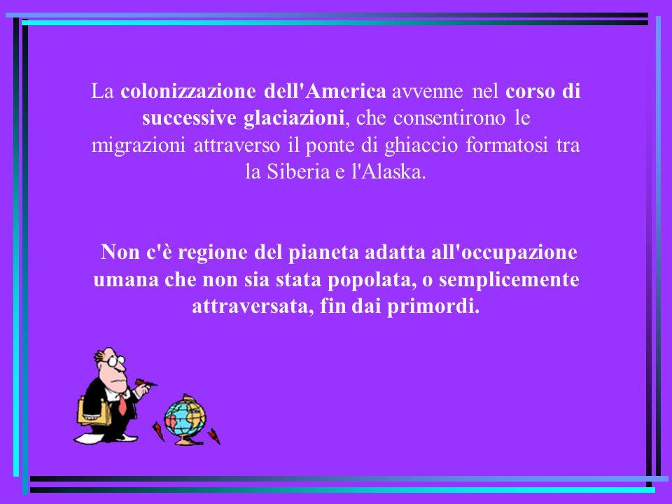 La colonizzazione dell'America avvenne nel corso di successive glaciazioni, che consentirono le migrazioni attraverso il ponte di ghiaccio formatosi t