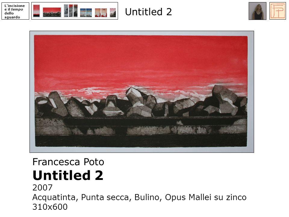 Lincisione e il tempo dello sguardo Francesca Poto Untitled 2 2007 Acquatinta, Punta secca, Bulino, Opus Mallei su zinco 310x600 Untitled 2