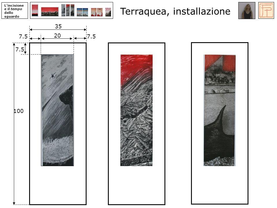 Lincisione e il tempo dello sguardo Terraquea, installazione 100 35 7.5 20