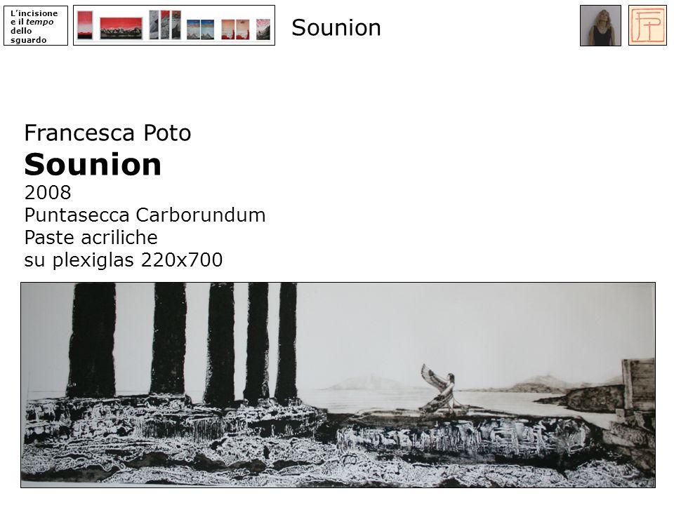 Lincisione e il tempo dello sguardo Francesca Poto Sounion 2008 Puntasecca Carborundum Paste acriliche su plexiglas 220x700 Sounion