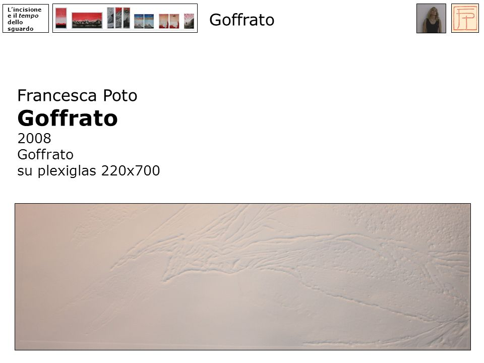 Lincisione e il tempo dello sguardo Francesca Poto Goffrato 2008 Goffrato su plexiglas 220x700 Goffrato