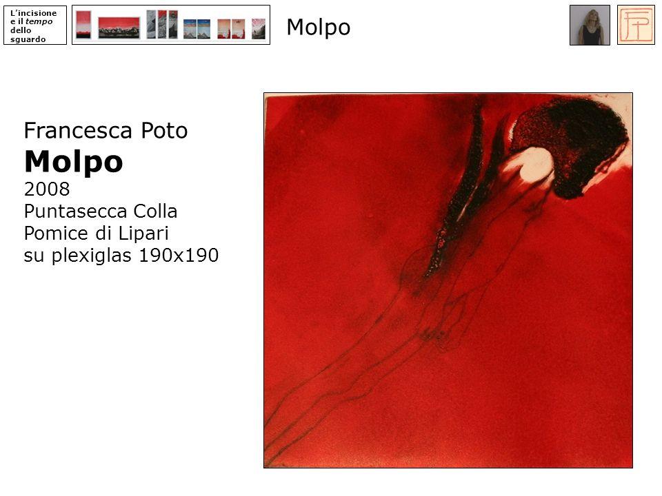 Lincisione e il tempo dello sguardo Francesca Poto Molpo 2008 Puntasecca Colla Pomice di Lipari su plexiglas 190x190 Molpo