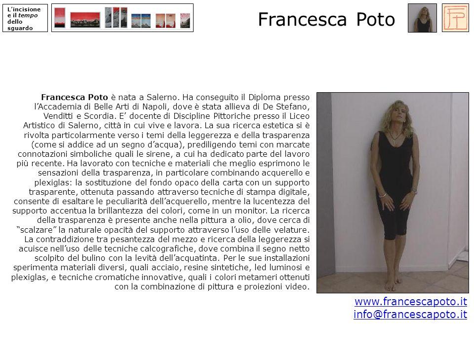 Lincisione e il tempo dello sguardo Francesca Poto Francesca Poto è nata a Salerno.