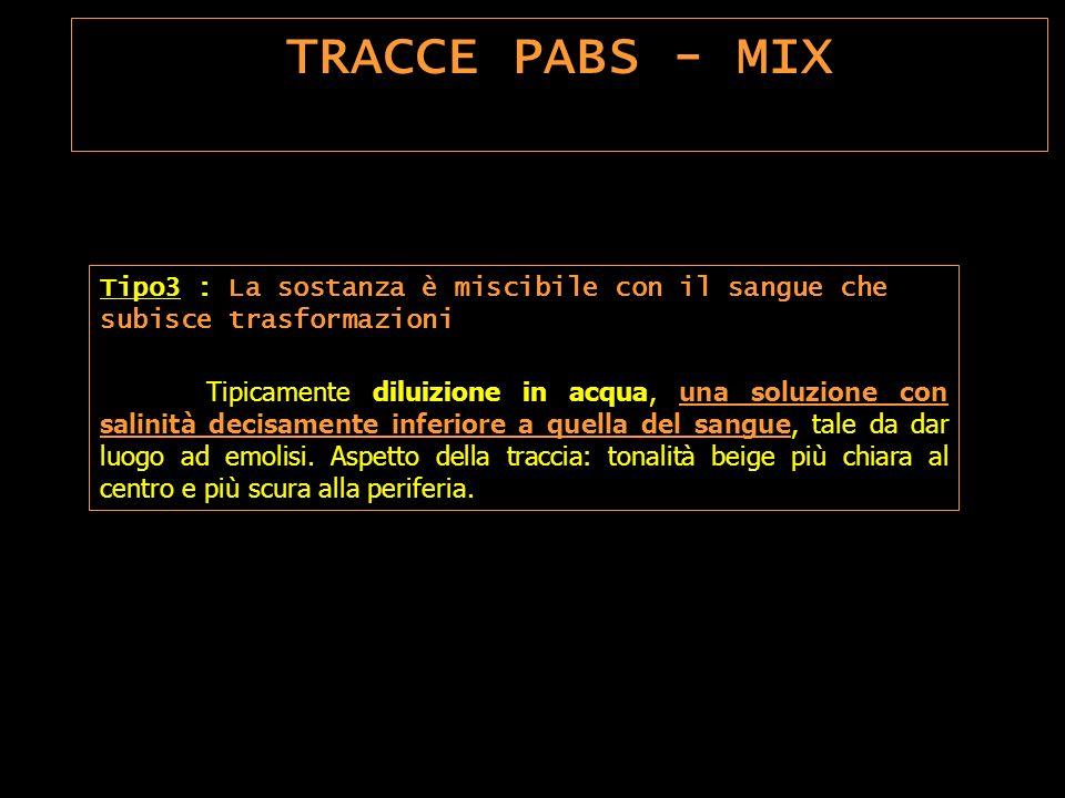 TRACCE PABS - MIX Tipo 1 : La sostanza NON è miscibile con il sangue Sangue e fluidi fisiologici viscosi (saliva, seme, etc.). Nel mescolamento ognuna