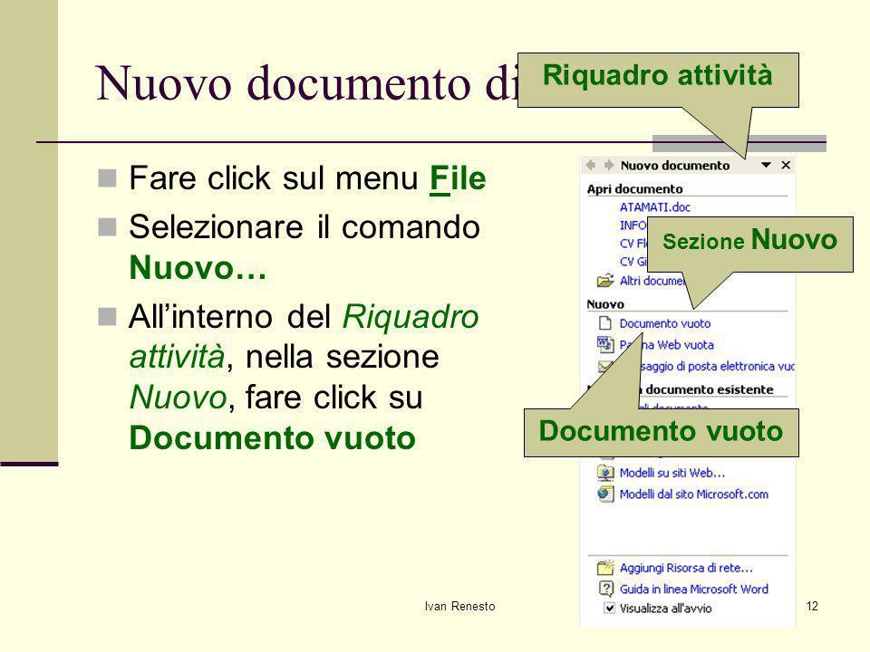 Ivan Renesto12 Nuovo documento di testo Fare click sul menu File Selezionare il comando Nuovo… Allinterno del Riquadro attività, nella sezione Nuovo, fare click su Documento vuoto Riquadro attività Sezione Nuovo Documento vuoto