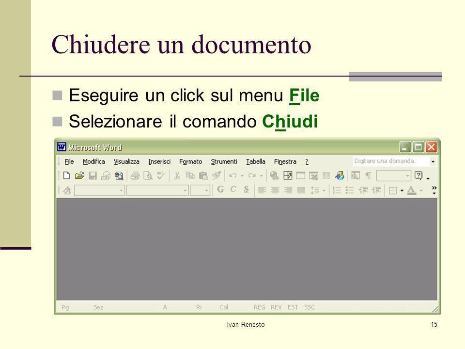 Ivan Renesto15 Chiudere un documento Eseguire un click sul menu File Selezionare il comando Chiudi