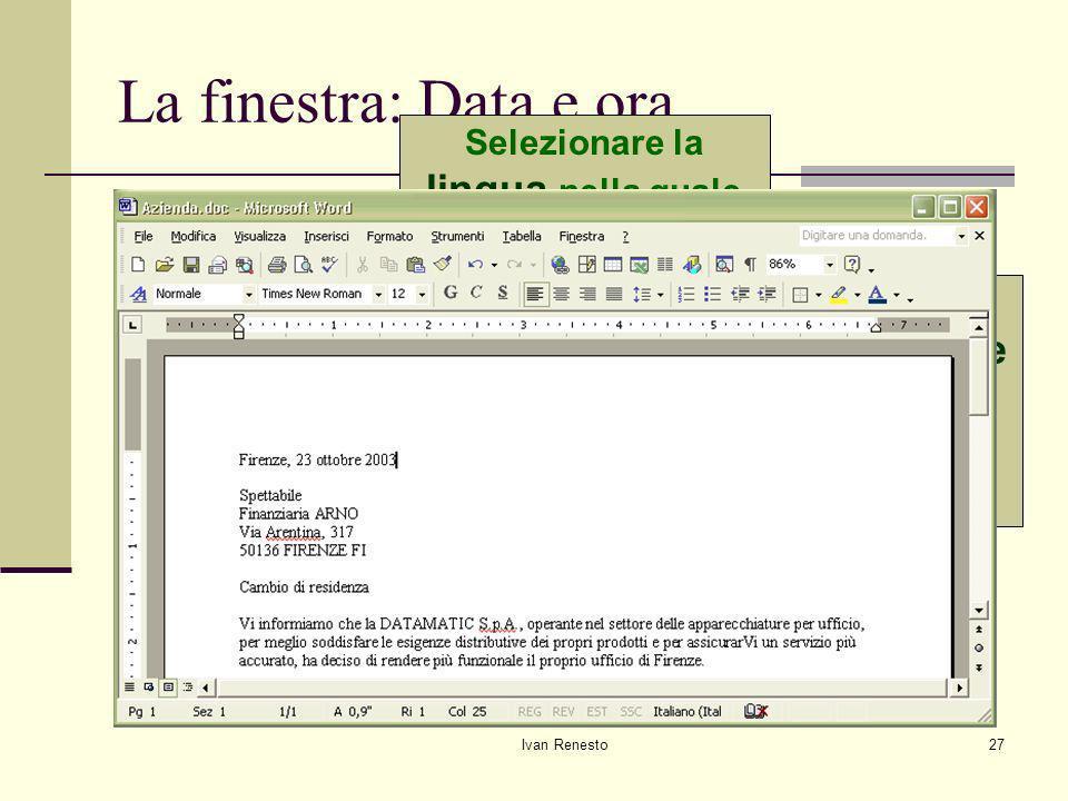 Ivan Renesto27 La finestra: Data e ora Selezionare il formato della data da inserire Selezionare la lingua nella quale visualizzare la data Spuntare la casella Aggiorna automaticamente se si desidera che la data si aggiorni ad ogni apertura del documento