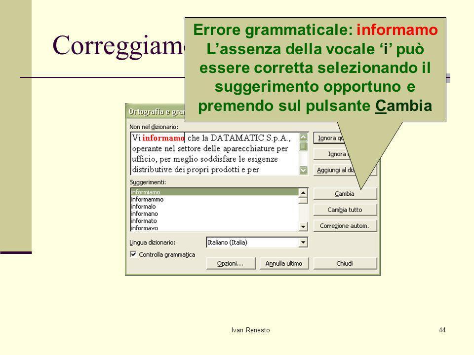 Ivan Renesto44 Correggiamo gli errori Errore grammaticale: informamo Lassenza della vocale i può essere corretta selezionando il suggerimento opportuno e premendo sul pulsante Cambia