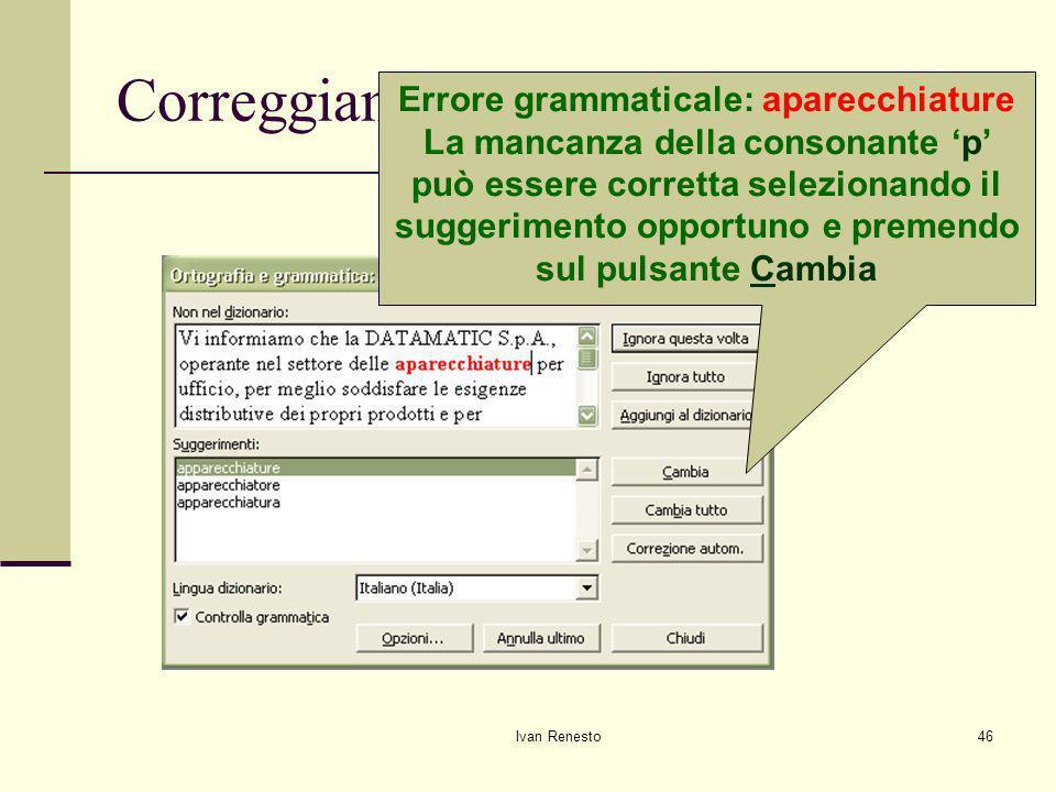 Ivan Renesto46 Correggiamo gli errori Errore grammaticale: aparecchiature La mancanza della consonante p può essere corretta selezionando il suggerimento opportuno e premendo sul pulsante Cambia
