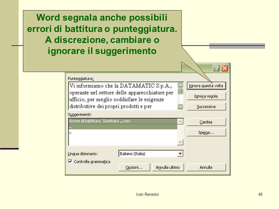 Ivan Renesto48 Correggiamo gli errori Word segnala anche possibili errori di battitura o punteggiatura.