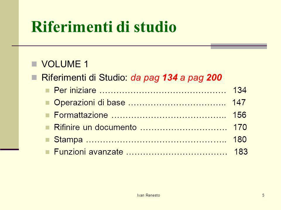 Ivan Renesto5 Riferimenti di studio VOLUME 1 Riferimenti di Studio: da pag 134 a pag 200 Per iniziare ……………………………………… 134 Operazioni di base ……………………………..