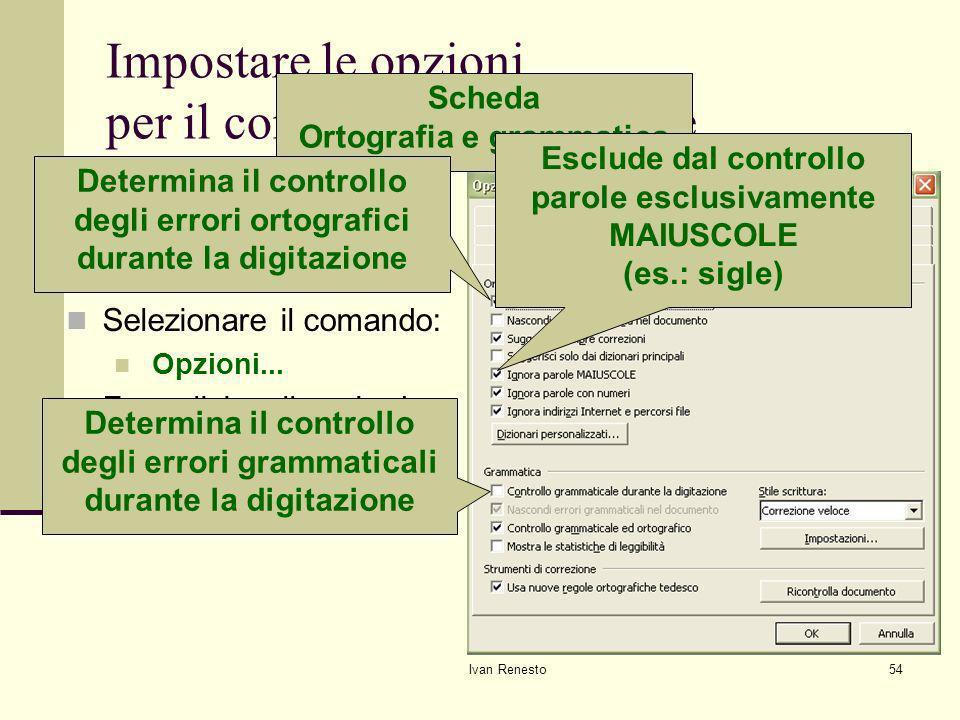 Ivan Renesto54 Impostare le opzioni per il controllo grammaticale Eseguire un click sul menu: Strumenti Selezionare il comando: Opzioni...