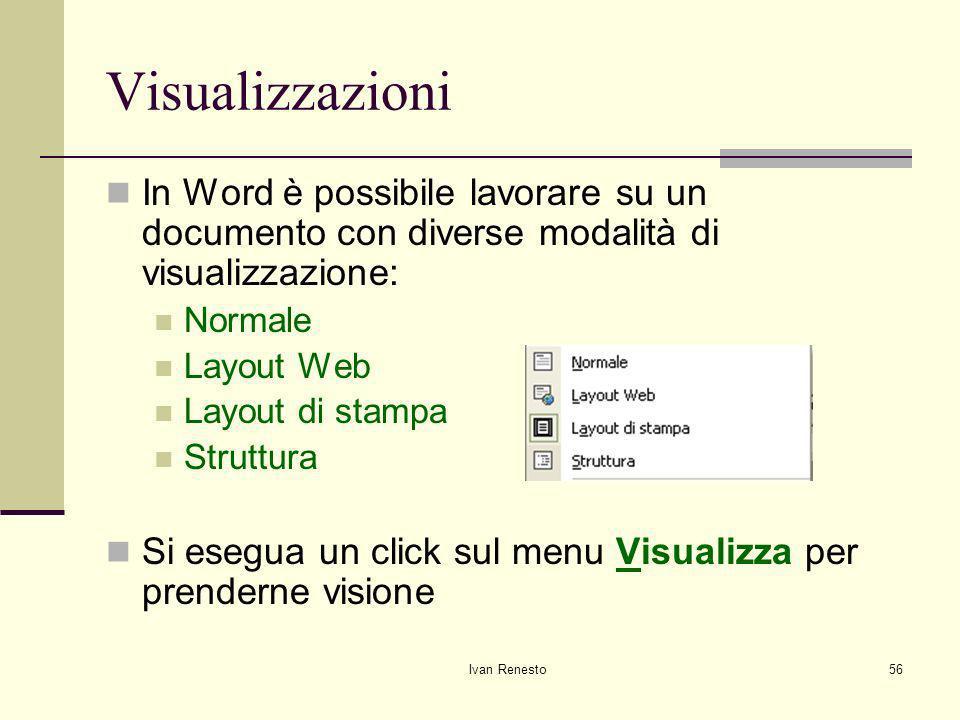 Ivan Renesto56 Visualizzazioni In Word è possibile lavorare su un documento con diverse modalità di visualizzazione: Normale Layout Web Layout di stampa Struttura Si esegua un click sul menu Visualizza per prenderne visione