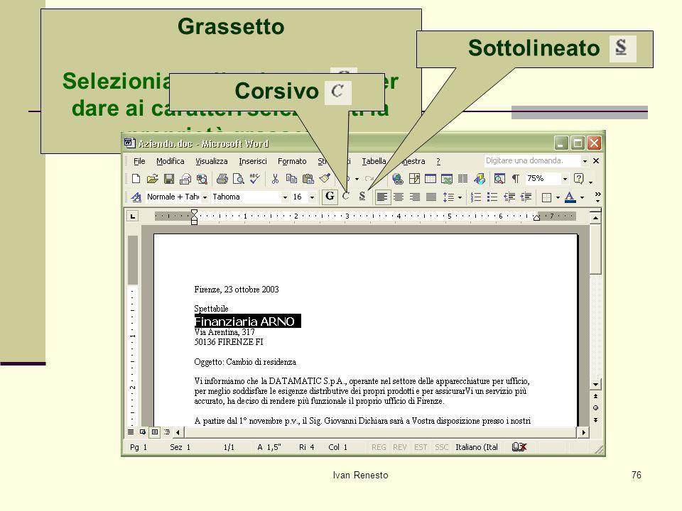 Ivan Renesto76 Attributi dei caratteri Grassetto Selezioniamo il pulsante per dare ai caratteri selezionati la proprietà grassetto CorsivoSottolineato