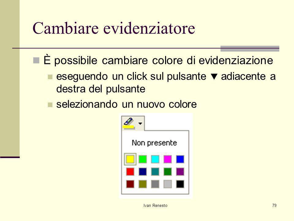 Ivan Renesto79 Cambiare evidenziatore È possibile cambiare colore di evidenziazione eseguendo un click sul pulsante adiacente a destra del pulsante selezionando un nuovo colore