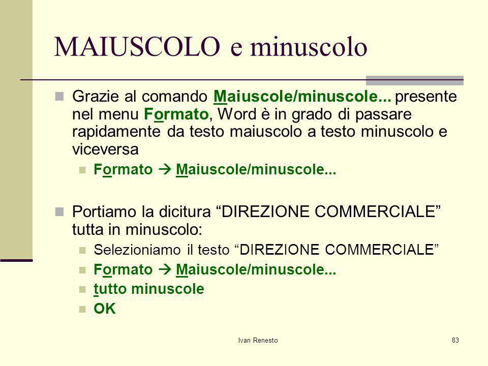 Ivan Renesto83 MAIUSCOLO e minuscolo Grazie al comando Maiuscole/minuscole...