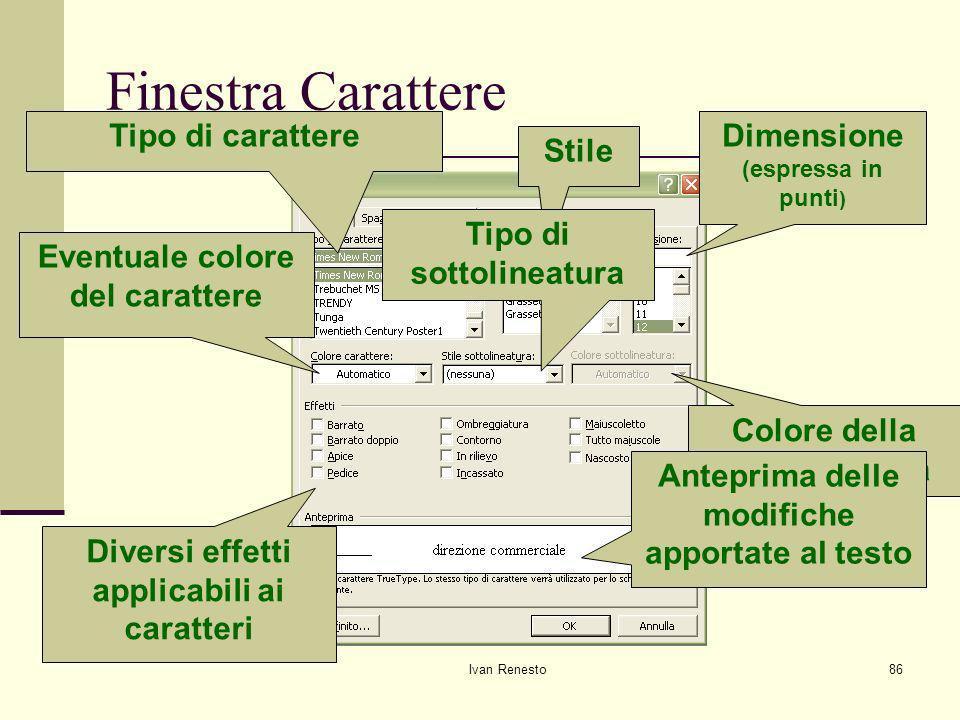 Ivan Renesto86 Finestra Carattere Tipo di carattere Stile Dimensione (espressa in punti ) Eventuale colore del carattere Tipo di sottolineatura Colore della sottolineatura Diversi effetti applicabili ai caratteri Anteprima delle modifiche apportate al testo