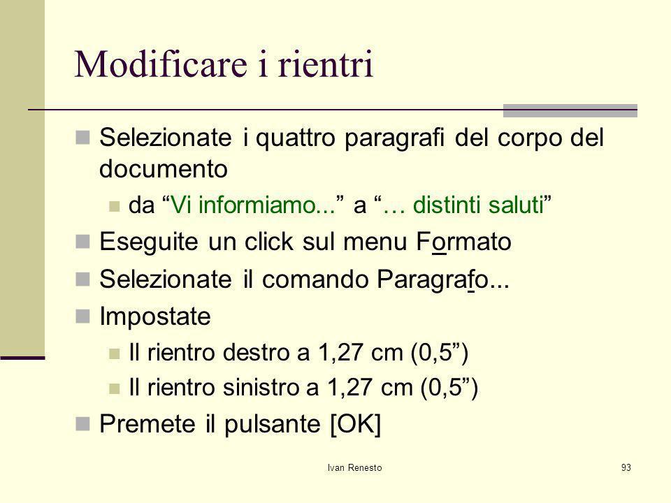 Ivan Renesto93 Modificare i rientri Selezionate i quattro paragrafi del corpo del documento da Vi informiamo...