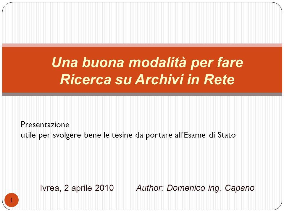 Ivrea, 2 aprile 2010 Author: Domenico ing. Capano 1 Una buona modalità per fare Ricerca su Archivi in Rete Presentazione utile per svolgere bene le te