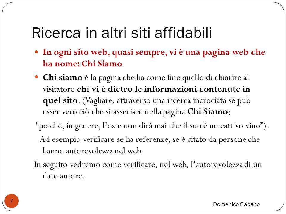 Ricerca in altri siti affidabili Domenico Capano 7 In ogni sito web, quasi sempre, vi è una pagina web che ha nome: Chi Siamo Chi siamo è la pagina che ha come fine quello di chiarire al visitatore chi vi è dietro le informazioni contenute in quel sito.