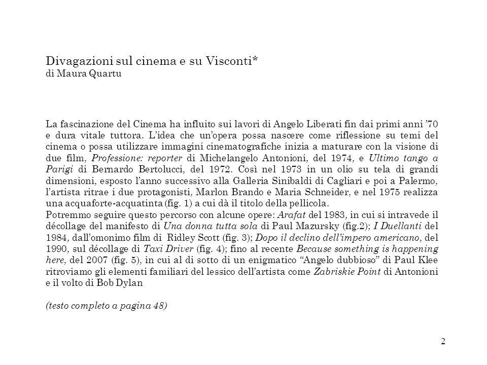 2 Divagazioni sul cinema e su Visconti* di Maura Quartu La fascinazione del Cinema ha influito sui lavori di Angelo Liberati fin dai primi anni 70 e d