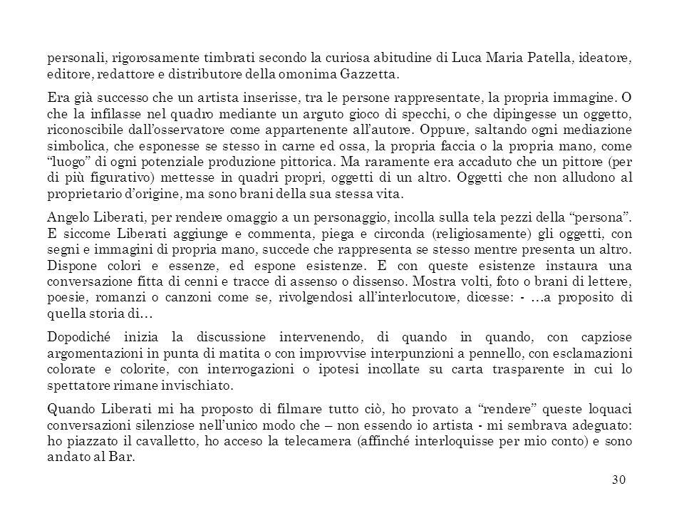 30 personali, rigorosamente timbrati secondo la curiosa abitudine di Luca Maria Patella, ideatore, editore, redattore e distributore della omonima Gaz