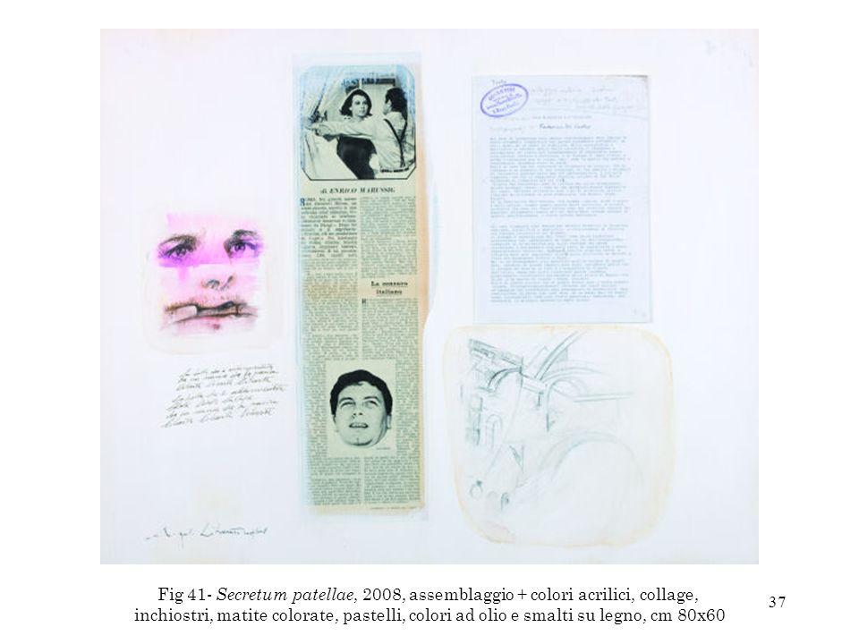 37 41- Fig 41- Secretum patellae, 2008, assemblaggio + colori acrilici, collage, inchiostri, matite colorate, pastelli, colori ad olio e smalti su leg