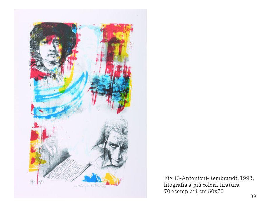 39 Fig 43-Antonioni-Rembrandt, 1993, litografia a più colori, tiratura 70 esemplari, cm 50x70