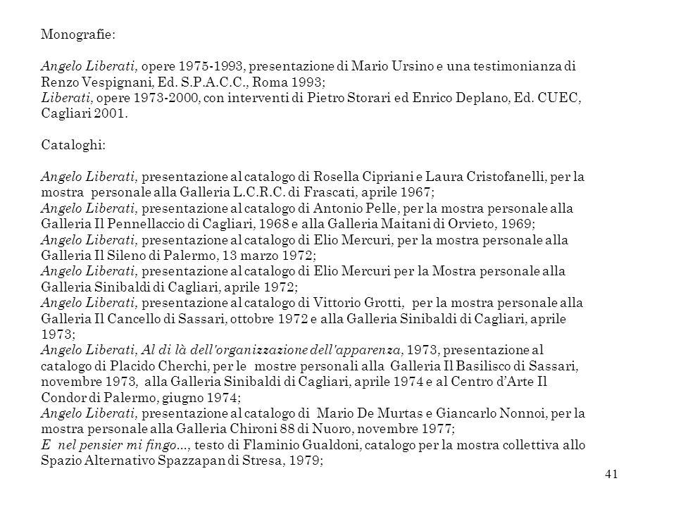 41 Monografie: Angelo Liberati, opere 1975-1993, presentazione di Mario Ursino e una testimonianza di Renzo Vespignani, Ed. S.P.A.C.C., Roma 1993; Lib