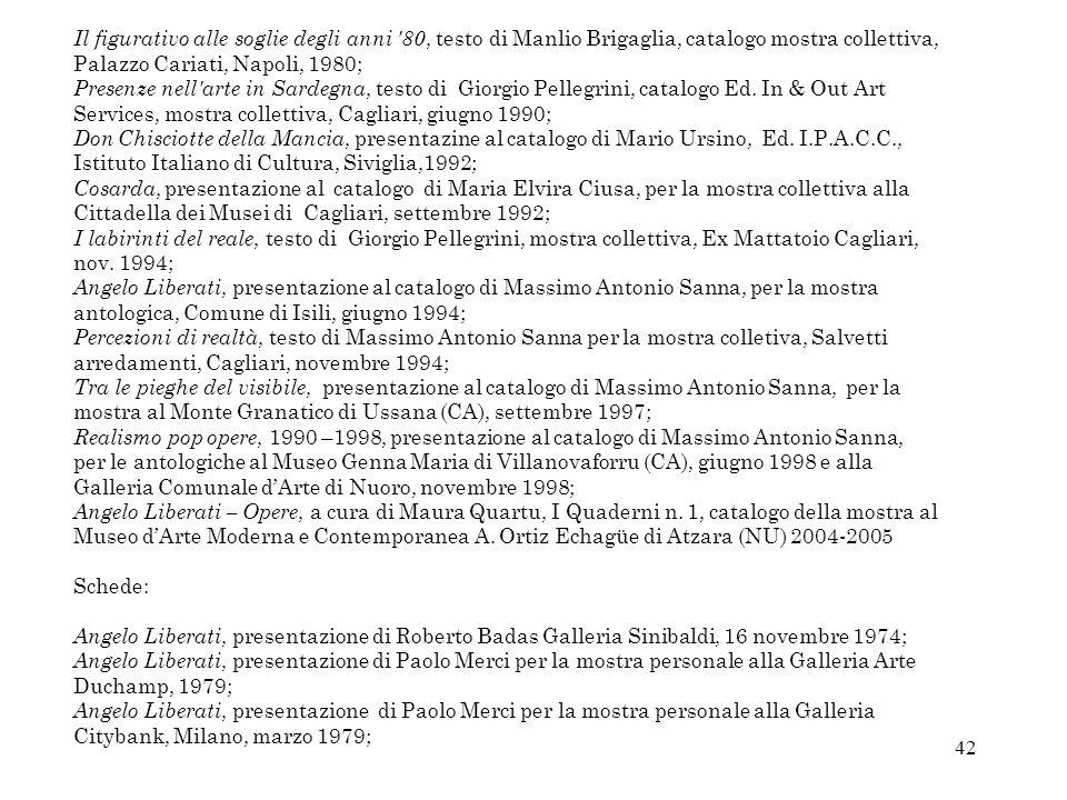 42 Il figurativo alle soglie degli anni '80, testo di Manlio Brigaglia, catalogo mostra collettiva, Palazzo Cariati, Napoli, 1980; Presenze nell'arte