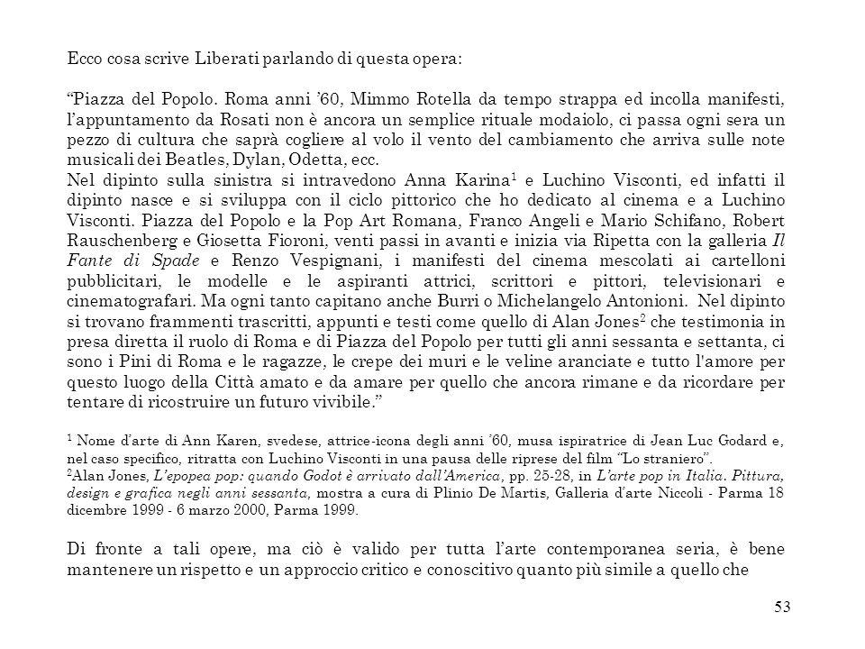 53 Ecco cosa scrive Liberati parlando di questa opera: Piazza del Popolo. Roma anni 60, Mimmo Rotella da tempo strappa ed incolla manifesti, lappuntam