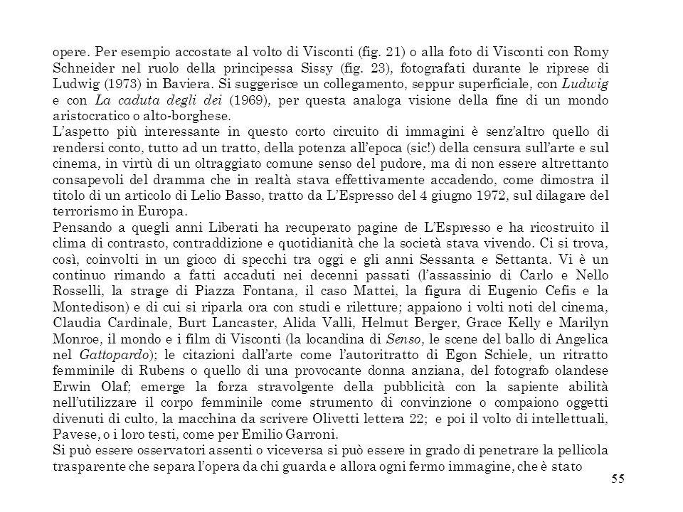 55 opere. Per esempio accostate al volto di Visconti (fig. 21) o alla foto di Visconti con Romy Schneider nel ruolo della principessa Sissy (fig. 23),