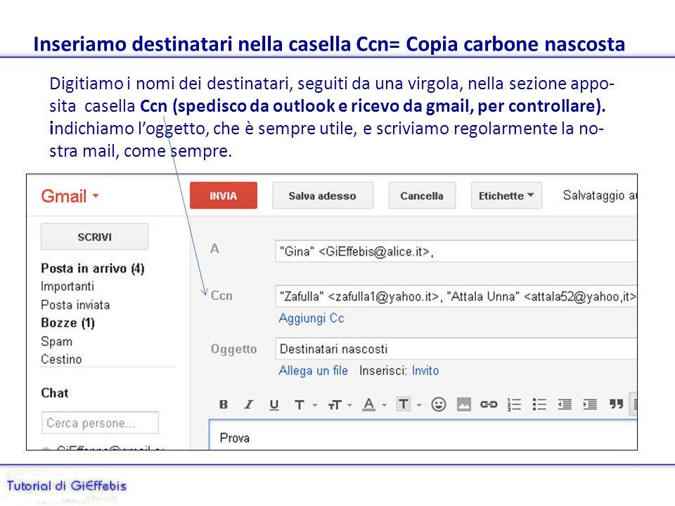 Inviare la posta nascondendo gli indirizzi dei destinatari Utilizzando la funzione Ccn = Copia carbone nascosta, oppure Bcc (in inglese) su gmail, si