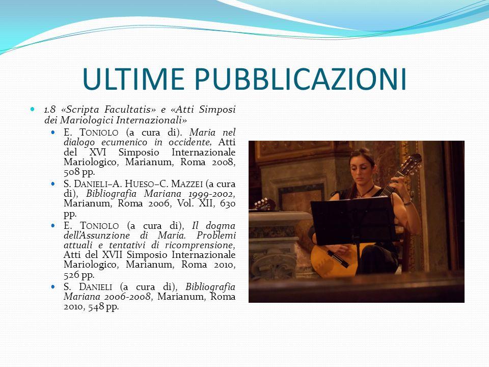 ULTIME PUBBLICAZIONI 1.8 «Scripta Facultatis» e «Atti Simposi dei Mariologici Internazionali» E. T ONIOLO (a cura di). Maria nel dialogo ecumenico in