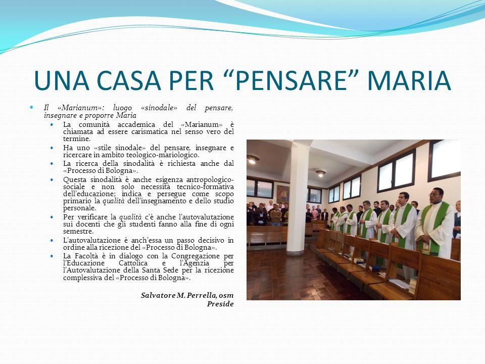 UNA CASA PER PENSARE MARIA Il «Marianum»: luogo «sinodale» del pensare, insegnare e proporre Maria La comunità accademica del «Marianum» è chiamata ad