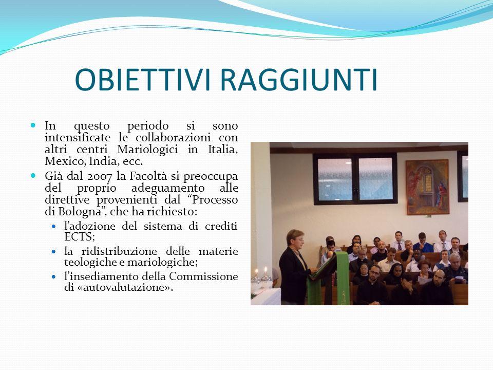 OBIETTIVI RAGGIUNTI In questo periodo si sono intensificate le collaborazioni con altri centri Mariologici in Italia, Mexico, India, ecc. Già dal 2007